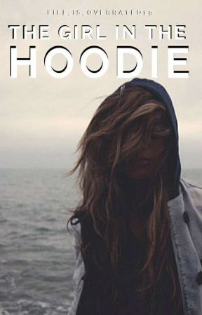The Girl In The Hoodie √ by life_is_overrated19