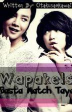 Wapakels, Basta MATCH tayo.:) <ONGOING> by otakusamkawaii