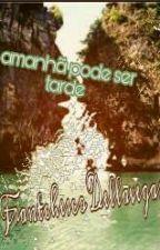 AMANHÃ PODE SER TARDE... by frantchesco2018