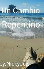 Un Cambio Repentino by Nickydejs