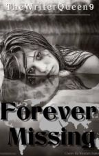 Forever Missing by TheWriterQueen9