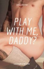 PlaY WitH Me, DadDY? ° ZiaM by LarryDelZiam