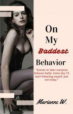 On My Baddest Behavior by Marianne_writes