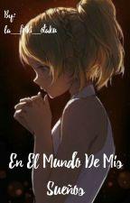 En El Mundo De Mis Sueños by la_friki_otaku