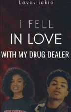 I Fell In Love With My Drug Dealer by LoveVickiie