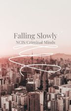 Falling Slowly; A NCIS Criminal Minds Crossover(Slow Updates) by ArielFrz