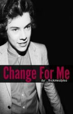Change For Me ((ON HOLD)) by tattoostyles_xx