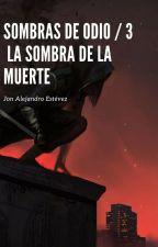 Sombras de Odio III: La Sombra de la Muerte by MariolaBlancoTerol
