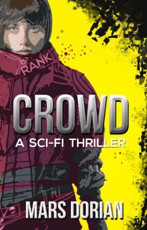 Crowd: A Dystopian Social Network Thriller (Final Draft) by MarsDorian