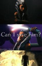 Can I save him? (Anisoka) by AhsokaMoon