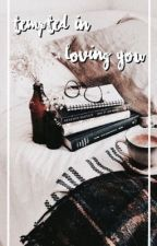 TEMPTED IN LOVING YOU // a story by colbytom