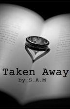 Taken Away. by Your_eyes_only