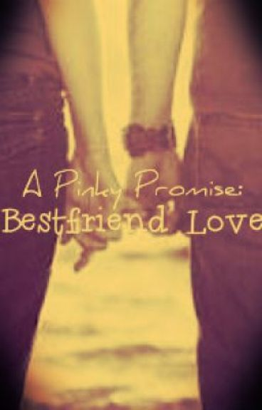 A Pinky Promise: BESTFRIEND LOVE :) (ON-HOLD) by Gaileeey