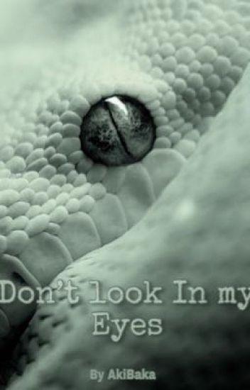 Don't look in my eyes.