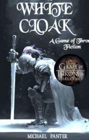 White Cloak - A GoT Fan-Fiction by MichaelPanter5