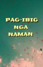 PAG-IBIG NGA NAMAN by shainapaquino