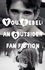 You Rebel: an Outsider fanfic by Guzzo131