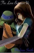 The Love Between Us (A Teenage Mutant Ninja Turtles Fanfic) by brontideandsough