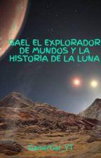 GAEL EL EXPLORADOR DE MUNDOS Y LA HISTORIA DE LA LUNA by GamerGar_YT