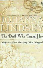 The Devil Who Tamed Her (Pelajaran Cinta dari Sang Iblis) by Johanna Lindsey by LilianSims
