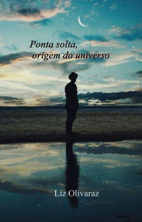 Ponta solta, Origem do universo by LupPrisca