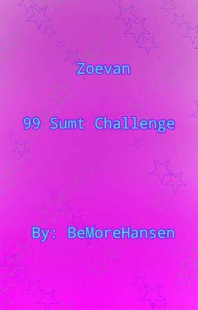 Zoevan 99 smut challenge  by BeMoreHansen
