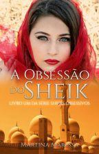 A OBSESSÃO DO SHEIK - Vol.1( Série: HOMENS OBSESSIVOS) by martinamaressa