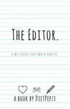 The Editor. by dietpepzi