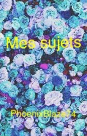 Mes sujets by PhoenixBlaze74