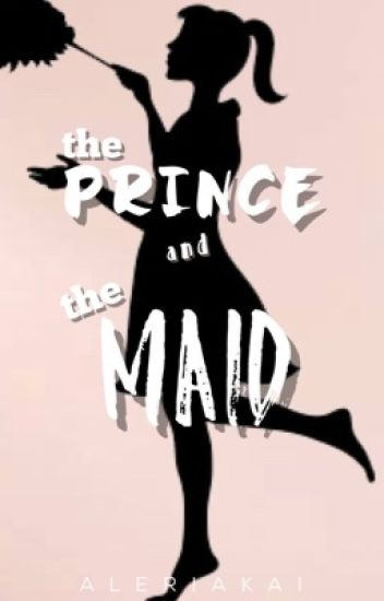 THE PRINCE AND THE MAID (COMPLETED) [EDITING]