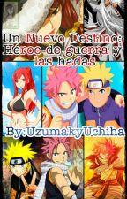 un nuevo destino:HEROE DE GUERRA Y LAS HADAS!!  by UzumakyUchiha