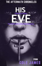 HIS EVE: The Aftermath Chronicles (Book Two) by Cole_James