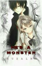 HE'S   A   MONSTER  ( ON-GOING)  by RuxAlmo