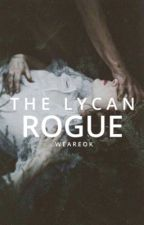 The Lycan Rogue [ON HOLD] by WeAreOk