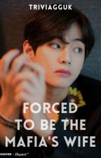 Forced to be the Mafia's Wife [AU Taehyung X Reader] by NochuKookie27
