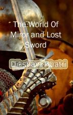 The World of Miror and Lost Sword by 123Khatri