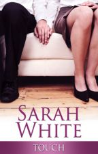 Touch (Will not be completed on Wattpad) by SarahLWhite