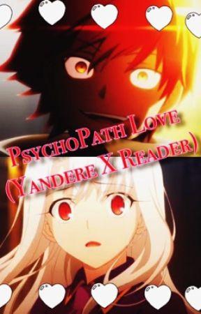 Psychopath Love (Yandere X Reader) by Darkroses77