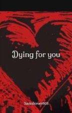Dying for you (Frisk X Sans) by Sanslover305