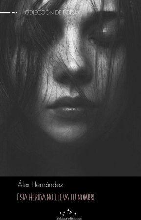 Esta herida no lleva tu nombre (Sabina ediciones) by AlexHernandez317