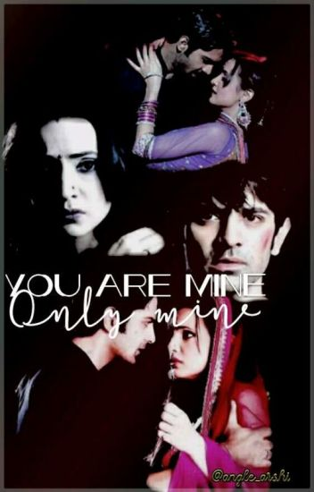 you are mine only mine - Angel_arshi - Wattpad