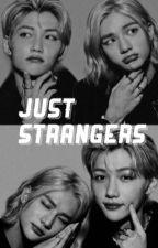 Just Strangers || Hwang Hyunjin || [completed]  by JeojangEverywhere