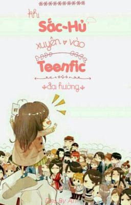 Đọc truyện Khi Sắc-Hủ xuyên vào Teenfic 2