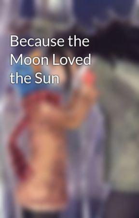 Because the Moon Loved the Sun by BambooGreen