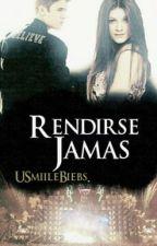 Rendirse Jamas [J.B] © {Sin editar} by USmiileBiebs