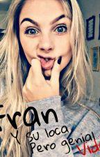 Fran y su loca pero genial vida by RubixPetizx