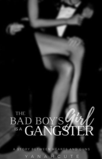 The Bad Boy's Girl is a Gangster