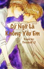 [TRANS/HunHan] Cứ ngỡ là không yêu em [Longfic]  by Thoyeu812