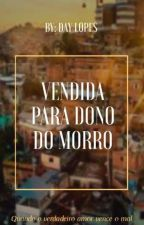 Vendida ao Dono do Morro(Livro Vai Entrar Em Revisão ) by Dayaneelopesanne