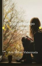 Todo El Tiempo Pienso En Tí by AnaMizukiValenzuelaJ